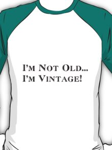 Not Old Vintage Joke T-Shirt