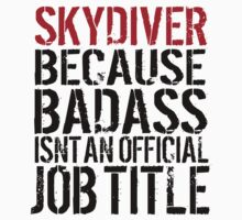 Funny 'Skydiver Because Badass Isn't an official Job Title' T-Shirt by Albany Retro