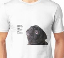 Good things black pug Unisex T-Shirt
