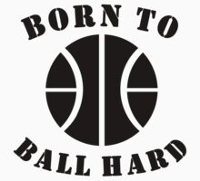 Born To Ball Hard Baby Tee