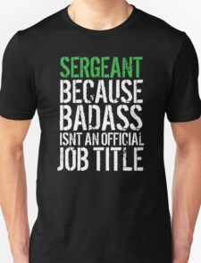 Funny 'Sergeant because Badass Isn't an Official Job Title' Tshirt, Accessories and Gifts T-Shirt