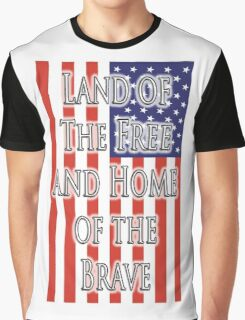 AMERICA,  Land of the free, and the home of the brave, The Star Spangled Banner, FLAG, American, US, USA, United States Graphic T-Shirt