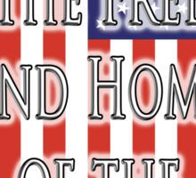 Land of the free, and the home of the brave, The Star Spangled Banner, FLAG, America, American, USA, United States Sticker