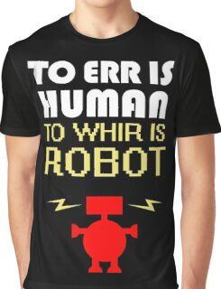 To Err Is Human, To Whir Is Robot (light design) Graphic T-Shirt