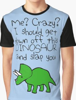 Me? Crazy? I Should Get Down Off This Dinosaur And Slap You Graphic T-Shirt