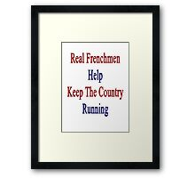 Real Frenchmen Help Keep The Country Running  Framed Print
