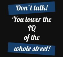 Don't talk! You lower the IQ of the whole street! by Beanbaggy