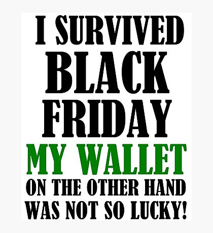 I SURVIVED BLACK FRIDAY Photographic Print