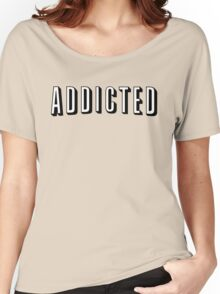 ADDICTED Women's Relaxed Fit T-Shirt