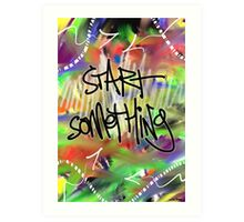 Start Something Art Print