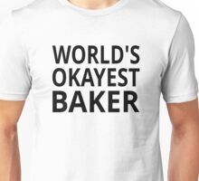 World's Okayest Baker Unisex T-Shirt