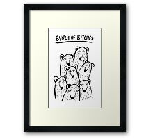 Bunch of Bitches Framed Print