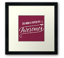 This WINE is making me Awesome! Framed Print