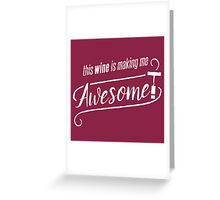This WINE is making me Awesome! Greeting Card