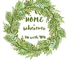 Home is wherever I'm with you by Ilze Lucero