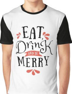 Eat, Drink and Be Merry Graphic T-Shirt