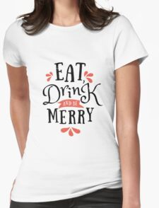 Eat, Drink and Be Merry Womens Fitted T-Shirt