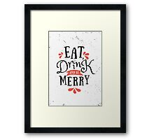 Eat, Drink and Be Merry Framed Print
