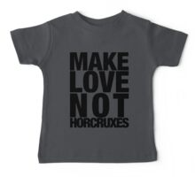 Make Love Not Horcruxes (NOW AVAILABLE IN WHITE) Baby Tee