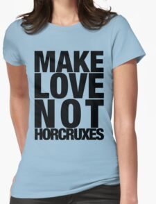 Make Love Not Horcruxes (NOW AVAILABLE IN WHITE) Womens Fitted T-Shirt