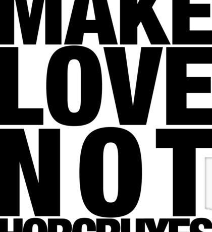Make Love Not Horcruxes (NOW AVAILABLE IN WHITE) Sticker