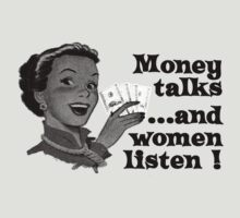 Money talks and women listen by WAMTEES