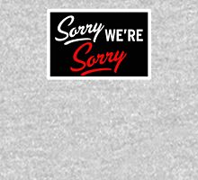 Sorry we are sorry Unisex T-Shirt