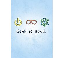 Geek is good. Photographic Print