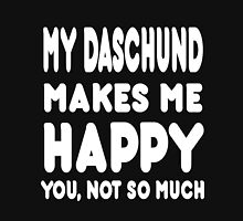 My Daschund Makes Me Happy You, Not So Much - Tshirts & Accessories T-Shirt