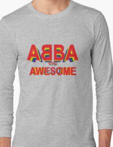 ABBA is still AWESOME Long Sleeve T-Shirt