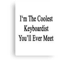 I'm The Coolest Keyboardist You'll Ever Meet Canvas Print