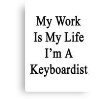 My Work Is My Life I'm A Keyboardist Canvas Print