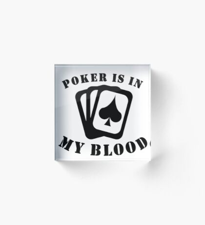 Poker Is In My Blood Acrylic Block