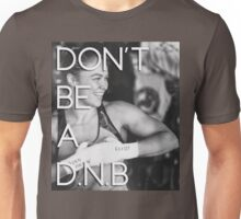 Don't Be A DNB - v 2 Unisex T-Shirt
