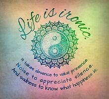 Life is ironic by Koleidescope
