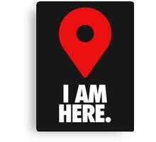 I AM HERE. Canvas Print