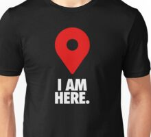 I AM HERE. Unisex T-Shirt