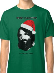 MERRY CHRISTMAS YA FRIGGIN TURDS Phil Miller Tandy Last Man On Earth Classic T-Shirt