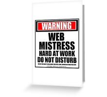 Warning Webmistress Hard At Work Do Not Disturb Greeting Card