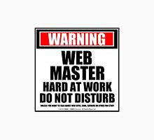 Warning Webmaster Hard At Work Do Not Disturb Unisex T-Shirt