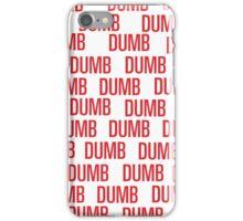 dumb dumb dumb iPhone Case/Skin