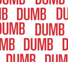 dumb dumb dumb Sticker