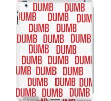 dumb dumb dumb iPad Case/Skin