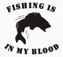 Fishing Is In My Blood Kids Clothes