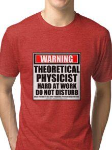 Warning Theoretical Physicist Hard At Work Do Not Disturb Tri-blend T-Shirt