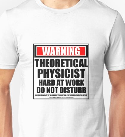 Warning Theoretical Physicist Hard At Work Do Not Disturb Unisex T-Shirt