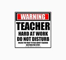 Warning Teacher Hard At Work Do Not Disturb Unisex T-Shirt