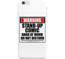 Warning Stand-up Comic Hard At Work Do Not Disturb iPhone Case/Skin