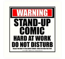 Warning Stand-up Comic Hard At Work Do Not Disturb Art Print