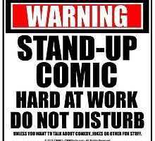 Warning Stand-up Comic Hard At Work Do Not Disturb by cmmei